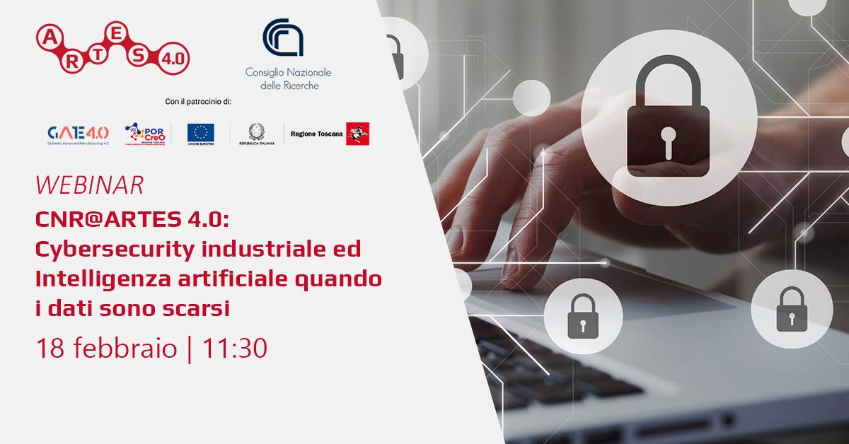 """Webinar """"CNR@ARTES 4.0: Cybersecurity industriale ed Intelligenza artificiale quando i dati sono scarsi"""